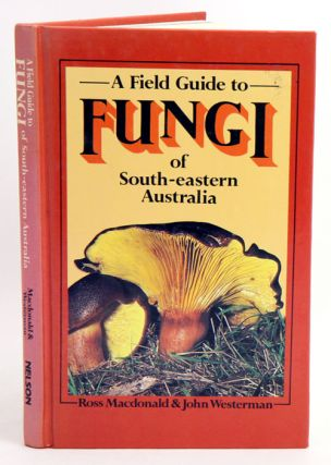 Fungi of south-eastern Australia, a field guide. Ross Macdonald, John Westerman