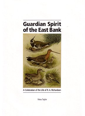 Guardian spirit of the East Bank: a celebration of the life of R.A.Richardson. Moss Taylor