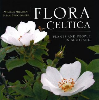 Flora Celtica: plants and people in Scotland. William Milliken, Sam Bridgewater.