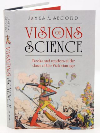 Visions of science: books and readers at the dawn of the Victorian Age. James A. Secord.