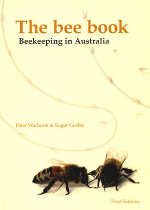 The bee book: beekeeping in Australia. Peter Warhurst, Roger Goebel