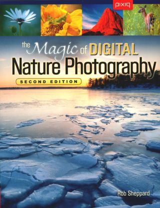 The magic of digital nature photography. Rob Sheppard.