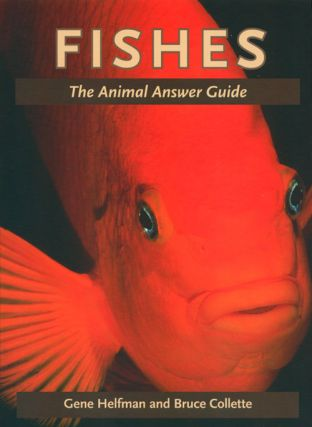 Fishes: an animal answer guide. Gene Helfman, Bruce Collette.