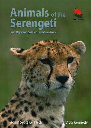Animals of the Serengeti and Ngorongoro Conservation Area. Adam Scott Kennedy, Vicki Kennedy