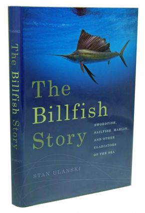 The Billfish story: Swordfish, Sailfish, Marlin, and other gladiators of the sea. Stan Ulanski