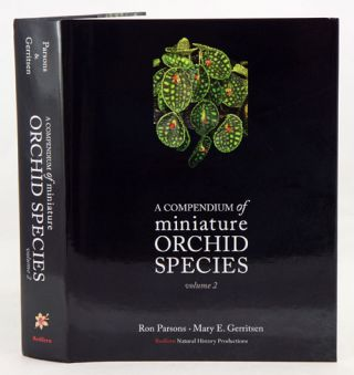 A compendium of miniature orchid species, volume two. Ron Parsons, Mary Gerritsen.