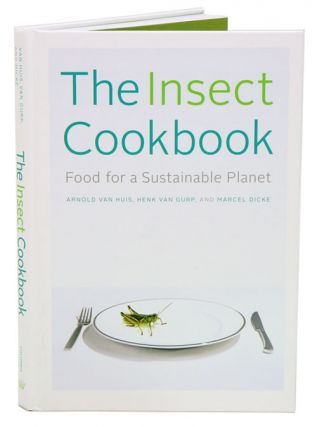 The insect cookbook: food for a sustainable planet. Arnold Van Huis