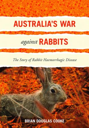 Australia's war against rabbits: the story of rabbit haemorrhagic disease. Brian Douglas Cooke.