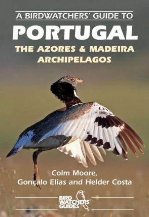 A birdwatchers' guide to Portugal: the Azores and Madeira archipelagos. Colin Moore, Gonçalo Elias, Helder Costa.