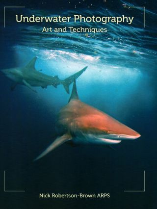 Underwater photography: art and techniques. Nick Robertson-Brown