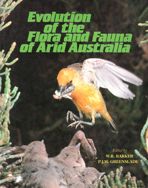Evolution of the flora and fauna of arid Australia. W. R. Barker, P. J. M. Greenslade