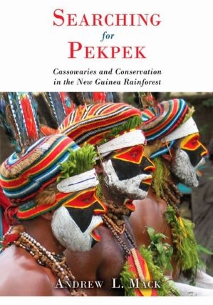 Searching for pekpek: cassowaries and conservation in the New Guinea rainforest. Andrew L. Mack