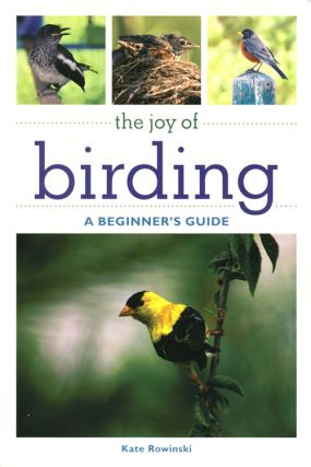 The joy of birding: a beginner's guide. Kate Rowinski.