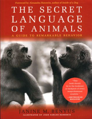 The secret language of animals: a guide to remarkable behavior. Janine M. Benyus