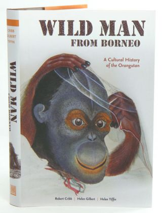 Wild man from Borneo: a cultural history of the Orangutan. Robert J. Cribb, Helen Gilbert, Helen...