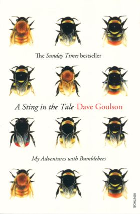 A sting in the tale: my adventures with bumblebees. Dave Goulson