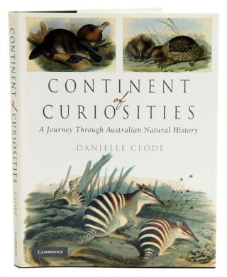 Continent of curiosities: a journey through Australian natural history. Danielle Clode