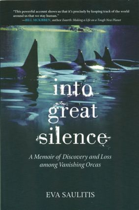 Into great silence: a memoir of discovery and loss among vanishing Orcas.