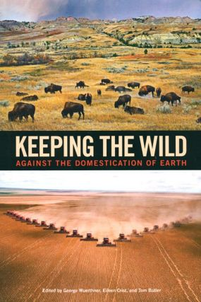 Keeping the wild: against the domestication of earth. George Wuerthner