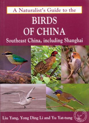 A naturalists' guide to the birds of China: Southeast China, including Shanghai. Liu Yang, Yong Ding Li, Yu Yat-tung.