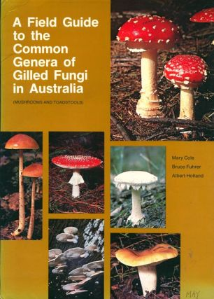 A field guide to the common genera of gilled fungi in Australia (mushrooms and toadstools). Mary Cole.