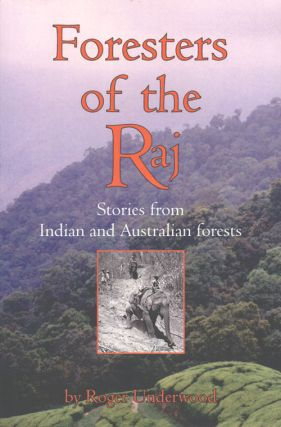 Foresters of the Raj: stories from Indian and Australian forest. Roger Underwood
