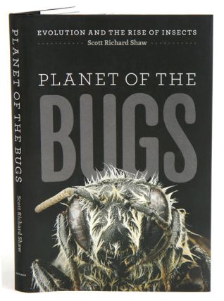 Planet of the bugs: evolution and the rise of insects. Scott Richard Shaw
