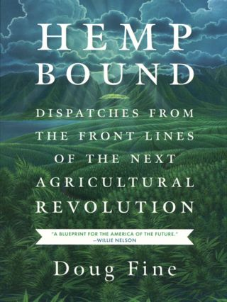 Hemp bound: dispatches from the front lines of the next agricultural revolution. Doug Fine