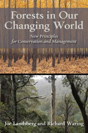Forests in our changing world: new principles for conservation and management. Joe Landsberg,...