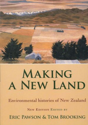 Making a new land: environmental histories of New Zealand. Eric Pawson, Tom Brooking