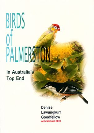 Birds of Palmerston in Australia's Top End. Denise Lawungkurr Goodfellow, Michael Stott.