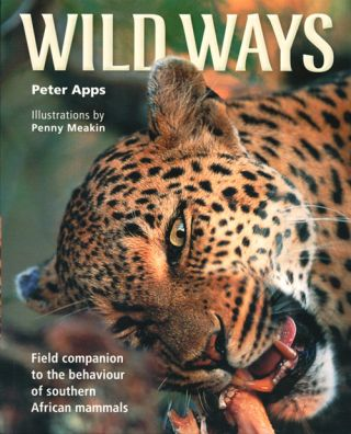 Wild ways: field guide to the behaviour of Southern African mammals. Peter Apps.