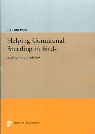 Helping communal breeding in birds: ecology and evolution. J. Larry Brown.