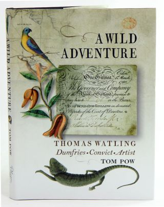 Wild adventure: fragments from the life of Thomas Watling Dumfries convict artist. Tom Pow