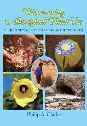 Discovering Aboriginal plant use: the journeys of an Australian anthropologist. Philip A. Clarke