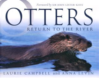 Otters: return to the river. Laurie Campbell, Anna Levin