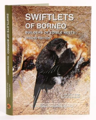 Swiftlets of Borneo: builders of edible nests. Lim Chan Koon, Earl of Cranbrook