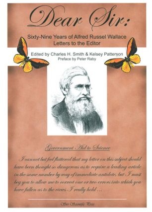 Dear Sir: sixty-nine years of Alfred Russel Wallace letters to the editor. Charles H. Smith,...