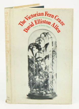 The Victorian fern craze: a history of pteridomania. David Elliston Allen.