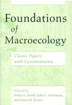 Foundations of macroecology: classic papers with commentaries. Felisa A. Smith