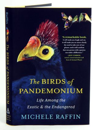 Birds of Pandemonium: life among the exotic and the endangered. Michele Raffin.