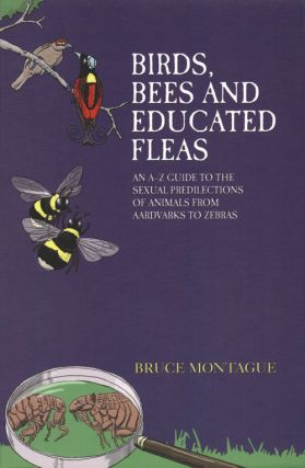 Birds, bees and educated fleas: an A -Z guide to the sexual predilections of animals from...