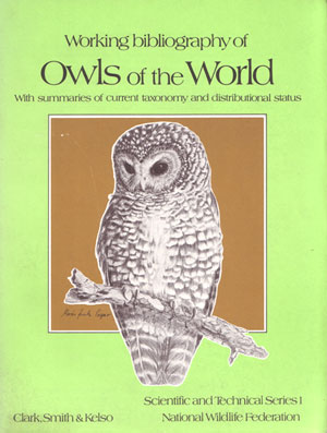 Working bibliography of owls of the world: with summaries of current taxonomy and distributional status. Richard J. Clark.