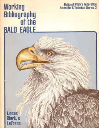 Working bibliography of the Bald Eagle. Jeffrey L. Lincer.