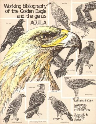 Working bibliography of the Golden Eagle and the genus Aquila. Maurice N. LeFranc, William S. Clark