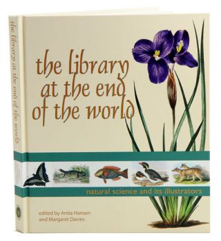 The library at the end of the world: natural science and its illustrators. Anita Hansen, Margaret...