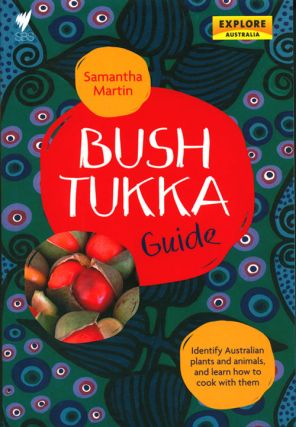Bush tukka guide: identify Australian plants and animals, and learn how to cook with them....