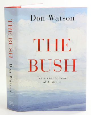 The bush: travels in the heart of Australia. Don Watson
