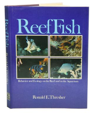 Reef fish: behavior and ecology on the reef and in the aquarium. Ronald E. Thresher