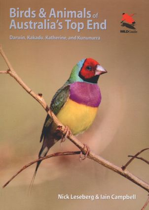 Birds and animals of Australia's Top End: Darwin, Kakadu, Katherine and Kununurra. Nick Leseberg,...